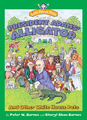 President Adams' Alligator: And Other White House Pets: Barnes, Peter W.