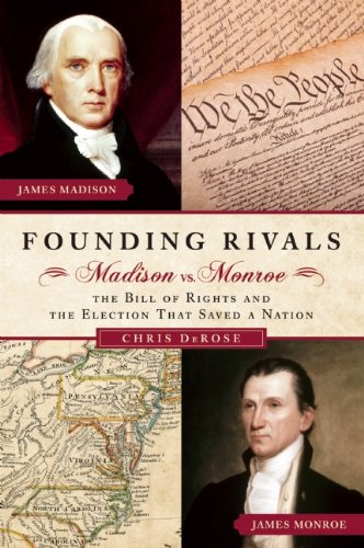 9781621570424: Founding Rivals: Madison vs. Monroe, The Bill of Rights, and The Election that Saved a Nation