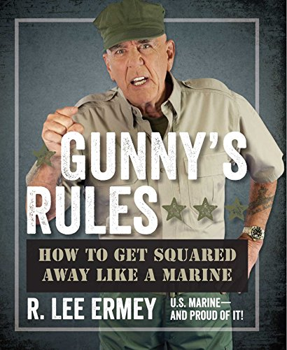 Gunny's Rules: How to Get Squared Away Like a Marine (Hardcover): R. Lee Ermey