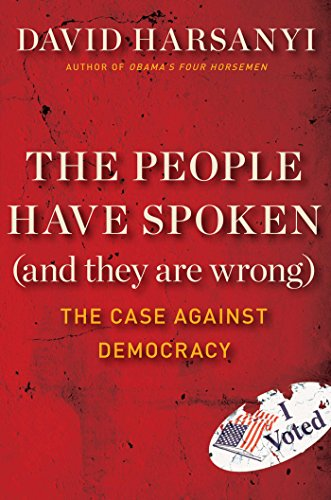 9781621572022: The People Have Spoken (and They Are Wrong): The Case Against Democracy