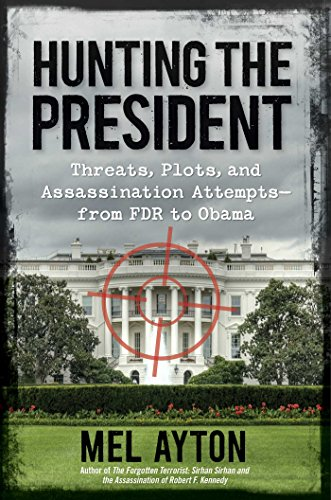 HUNTING THE PRESIDENT: THREATS, PLOTS, AND ASSASSINATION ATTEMPTS-FROM FDR TO OBAMA