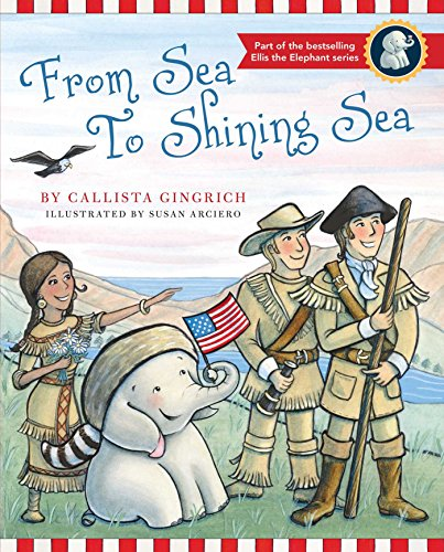From Sea to Shining Sea (Ellis the Elephant): Gingrich, Callista
