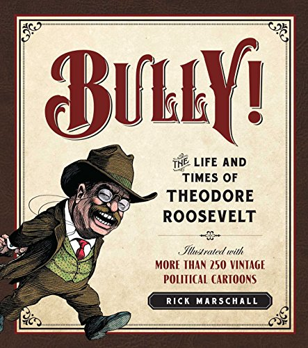 9781621572701: Bully!: The Life and Times of Theodore Roosevelt: Illustrated with More Than 250 Vintage Political Cartoons