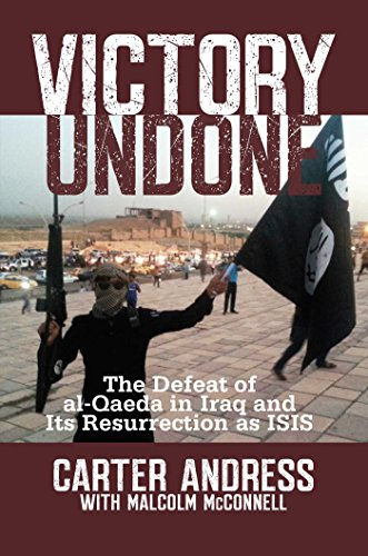 Victory Undone: The Defeat of al-Qaeda in Iraq and Its Resurrection as ISIS: Andress, Carter; ...