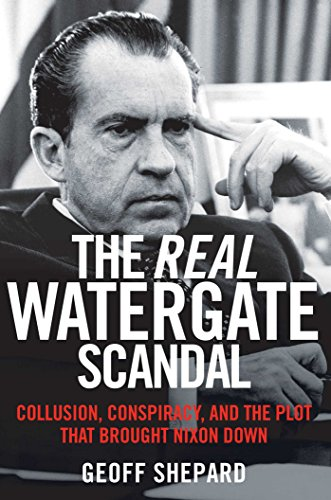 9781621573289: The Real Watergate Scandal: Collusion, Conspiracy, and the Plot That Brought Nixon Down