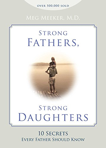 9781621573302: Strong Fathers, Strong Daughters: 10 Secrets Every Father Should Know
