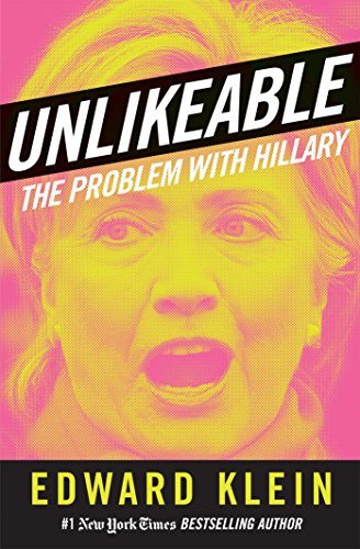Unlikeable: The Problem with Hillary: Klein, Edward