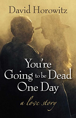You're Going to Be Dead One Day: A Love Story: Horowitz, David