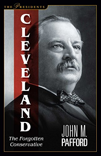 Cleveland: The Forgotten Conservative (The Presidents): Pafford, John