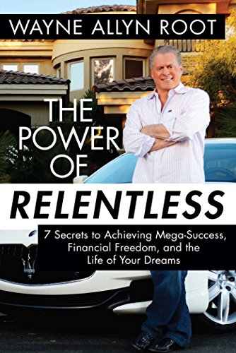 9781621574101: The Power of Relentless: 7 Secrets to Achieving Mega-Success, Financial Freedom, and the Life of Your Dreams