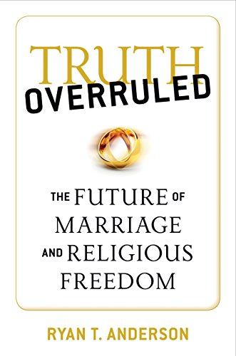9781621574514: Truth Overruled: The Future of Marriage and Religious Freedom