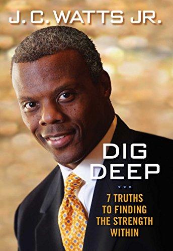 Dig Deep: 7 Truths to Finding the Strength Within: J. C. Watts