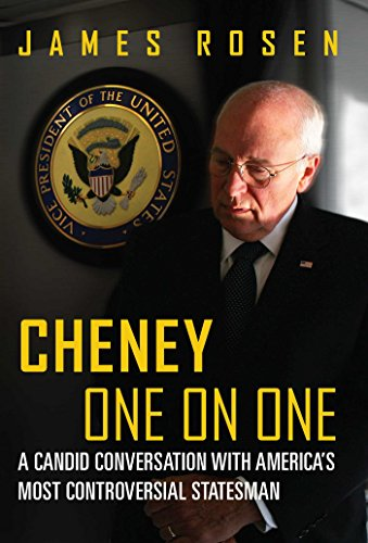 Cheney One on One: A Candid Conversation with America's Most Controversial Statesman: Rosen, ...