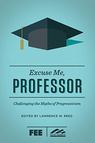 9781621574651: Excuse Me, Professor: Challenging the Myths of Progressivism
