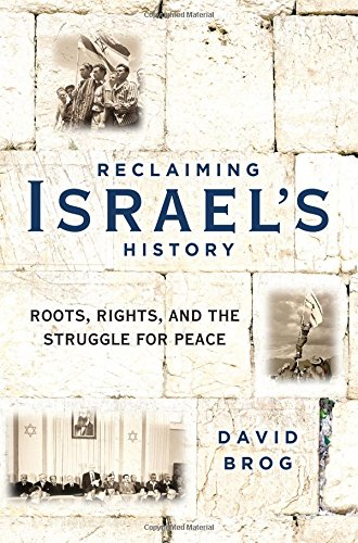 Reclaiming Israel's History : Roots, Rights, and: David Brog
