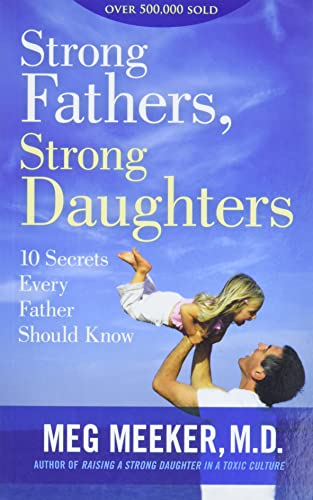 9781621576433: Strong Fathers, Strong Daughters: 10 Secrets Every Father Should Know
