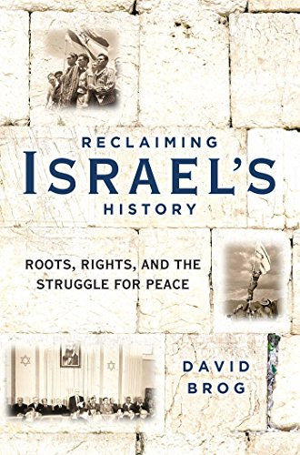 Reclaiming Israel's History: Roots, Rights, and the: Brog, David