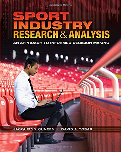 Sport Industry Research and Analysis: An Approach to Informed Decision Making: Jacquelyn Cuneen, ...