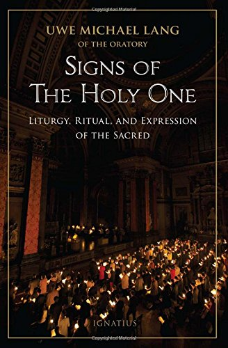 Signs of the Holy One: Liturgy, Ritual, and Expression of the Sacred: Uwe Michael Lang