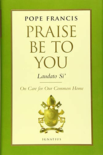 Praise Be to You - Laudato Si': Pope Francis; Francis