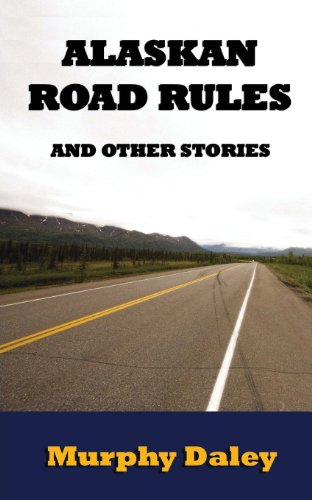 Alaskan Road Rules and Other Stories: Murphy Daley