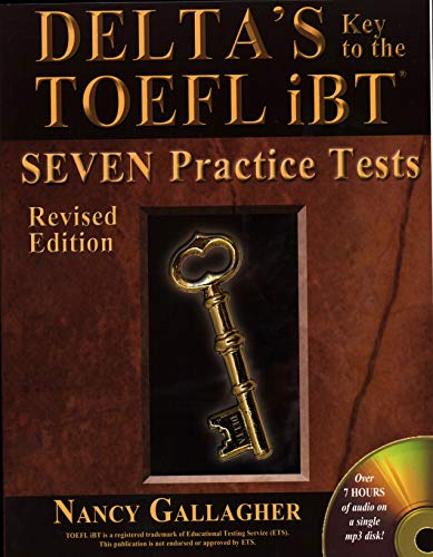 Delta's Key to the TOEFL iBT: Seven Practice Tests; Revised Edition: Nancy Gallagher; Patricia...