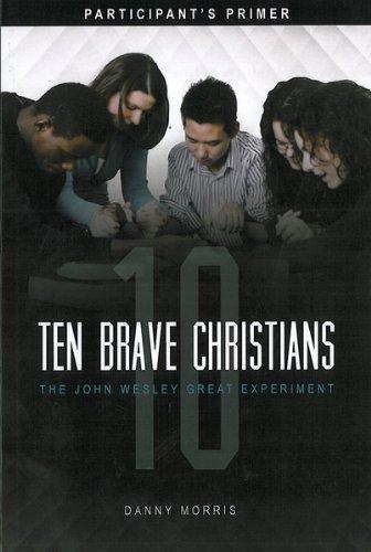 9781621710011: Ten Brave Christians: The John Wesley Great Experiment -- Participant's Primer