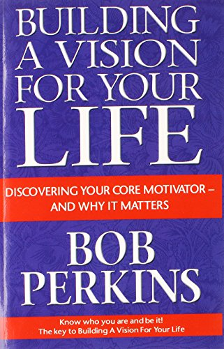 9781621831488: Building a Vision for Your Life: Discovering Your Core Motivator-And Why It Matters