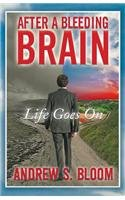 After a Bleeding Brain: Life Goes on: Bloom, Andrew S.