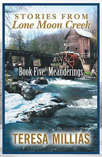 Stories from Lone Moon Creek: Book Five: Meanderings (Lone Moon Creek Series): Teresa Millias