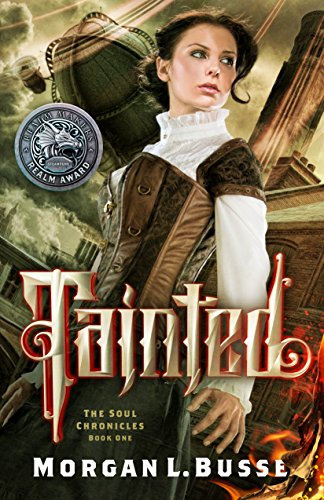 Tainted (The Soul Chronicles) 9781621840671 Winner of the 2017 Realm Award for Steampunk What Happens When Your Soul Dies? Kat Bloodmayne is one of the first women chosen to attend