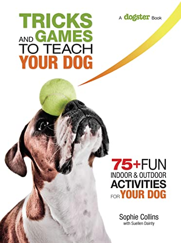 9781621870883: Tricks and Games to Teach Your Dog: 75+ Cool Activities to Bring Out Your Dog's Inner Star