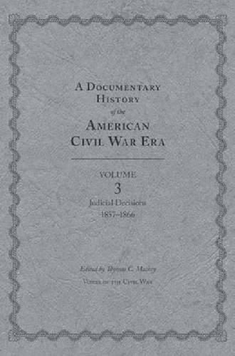 A Documentary History of the American Civil War Era: Volume 3, Judicial Decisions, 1857-1866 (...