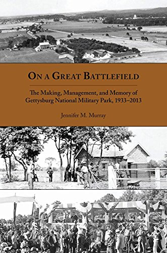 On a Great Battlefield: The Making, Management, and Memory of Gettysburg National Military Park, ...