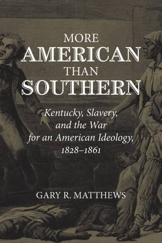9781621900573: More American than Southern: Kentucky, Slavery, and the War for an American Ideology, 1828-1861