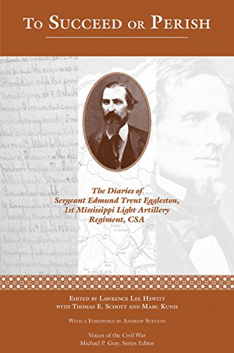 To Succeed or Perish: The Diaries of Sergeant Edmund Trent Eggleston, Company G, 1st Mississippi ...