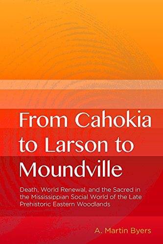 From Cahokia to Larson to Moundville -: A. Martin Byers