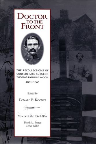9781621901587: Doctor To The Front: Confederate Surgeon Thomas Fanning Wood (Voices of the Civil War)