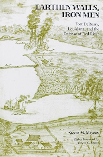 Earthen Walls, Iron Men: Fort Derussy, Louisiana, and the Defense of Red River (Voices of the Civil...