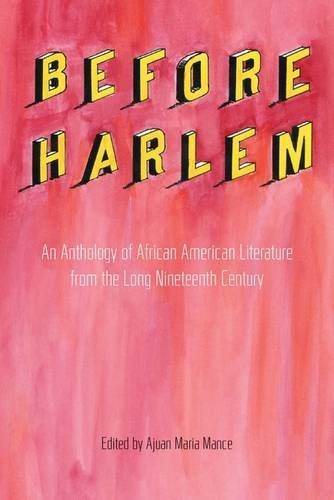 Before Harlem: An Anthology of African American Literature from the Long Nineteenth Century: Ajuan ...