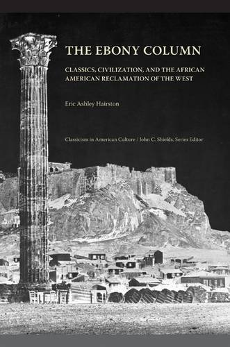 9781621902300: The Ebony Column: Classics, Civilization, and the African American Reclamation of the West (Classicism in American Culture)