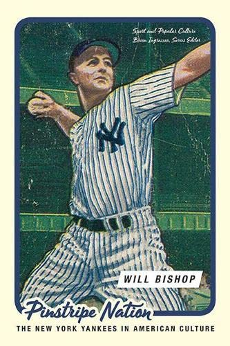Pinstripe Nation: The New York Yankees in American Culture: William Carlson Bishop