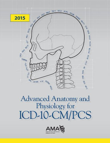 Advanced Anatomy and Physiology for ICD-10-CM/PCs: American Medical Association