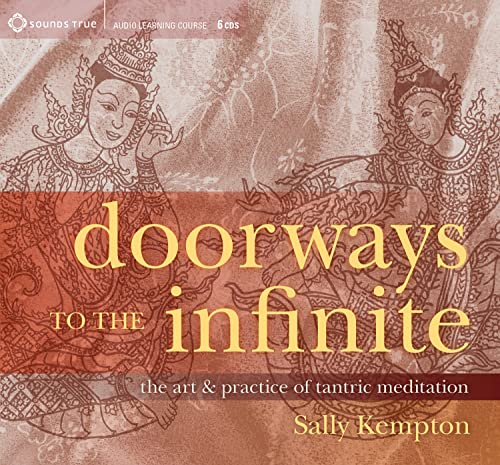 Doorways to the Infinite: The Art and Practice of Tantric Meditation: Sally Kempton