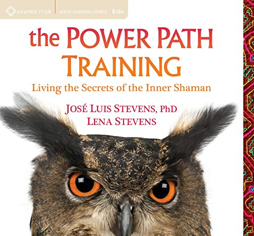The Power Path Training: Living the Secrets of the Inner Shaman (Compact Disc): Jose Stevens Phd