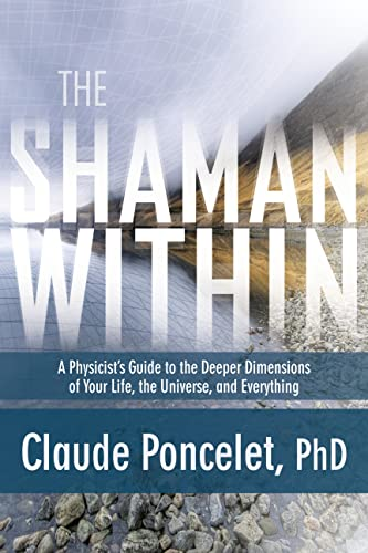 9781622031979: The Shaman Within: A Physicist's Guide to the Deeper Dimensions of Your Life, the Universe, and Everything