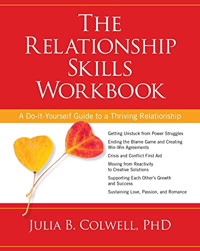 The Relationship Skills Workbook: A Do-It-Yourself Guide to a Thriving Relationship: Julia B. ...