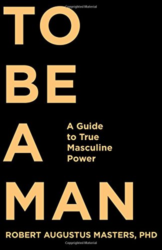 9781622032297: To Be a Man: A Guide to True Masculine Power