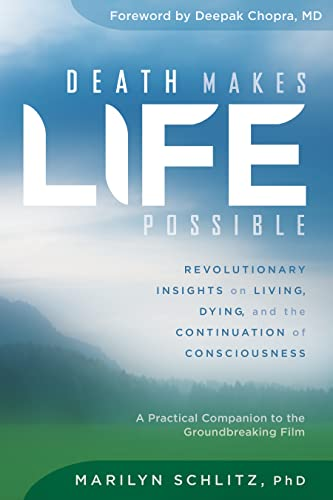 Death Makes Life Possible: Revolutionary Insights on Living, Dying, and the Continuation of ...