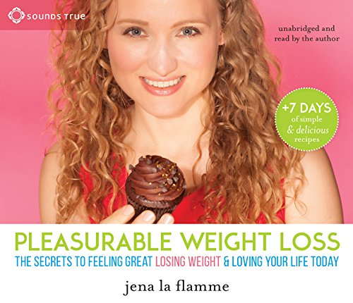 Secrets of Pleasurable Weight Loss (Compact Disc): Jena La Flamme